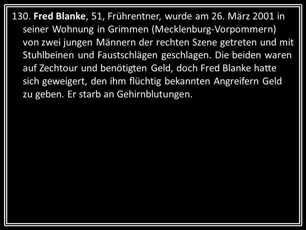 130. Fred Blanke, 51, Frührentner, wurde am 26. März 2001 in seiner Wohnung in Grimmen (Mecklenburg-Vorpommern) von zwei jungen Männern der rechten Sz