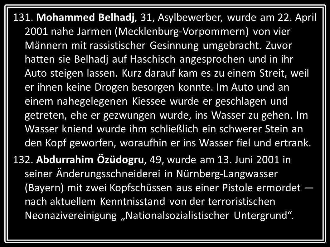 131. Mohammed Belhadj, 31, Asylbewerber, wurde am 22. April 2001 nahe Jarmen (Mecklenburg-Vorpommern) von vier Männern mit rassistischer Gesinnung umg