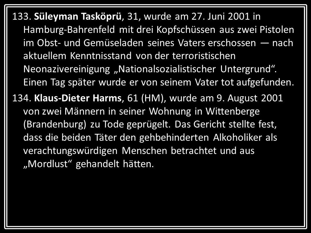 133. Süleyman Tasköprü, 31, wurde am 27. Juni 2001 in Hamburg-Bahrenfeld mit drei Kopfschüssen aus zwei Pistolen im Obst- und Gemüseladen seines Vater