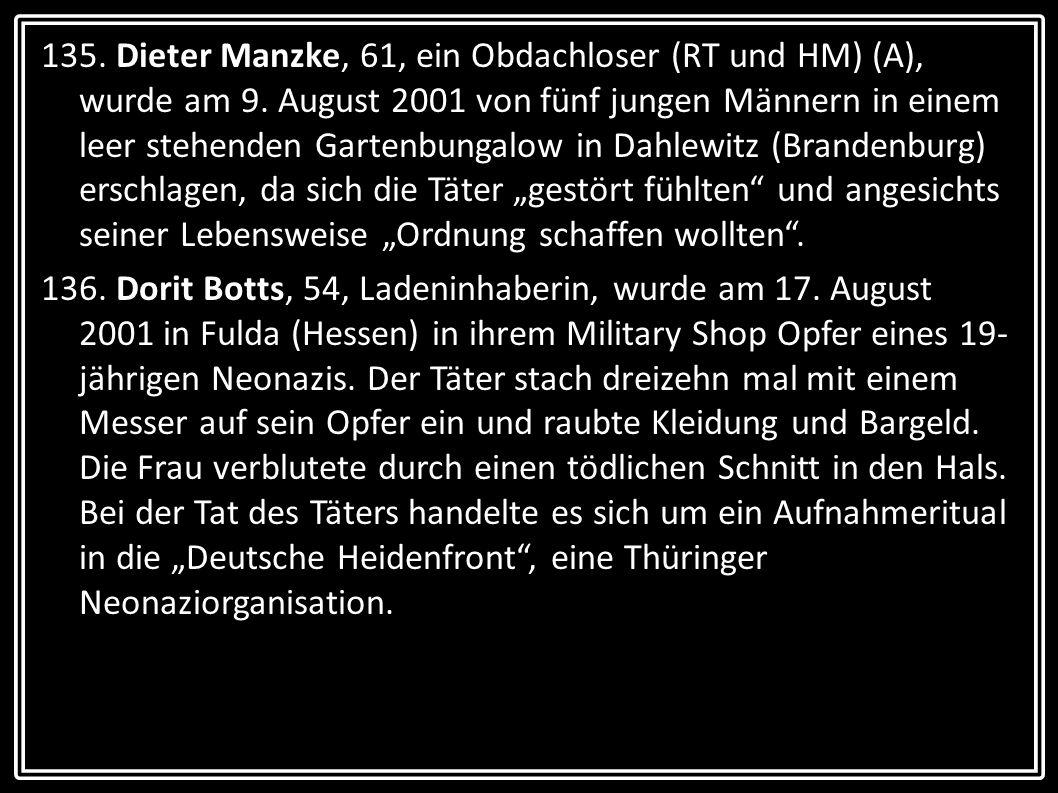 135. Dieter Manzke, 61, ein Obdachloser (RT und HM) (A), wurde am 9. August 2001 von fünf jungen Männern in einem leer stehenden Gartenbungalow in Dah