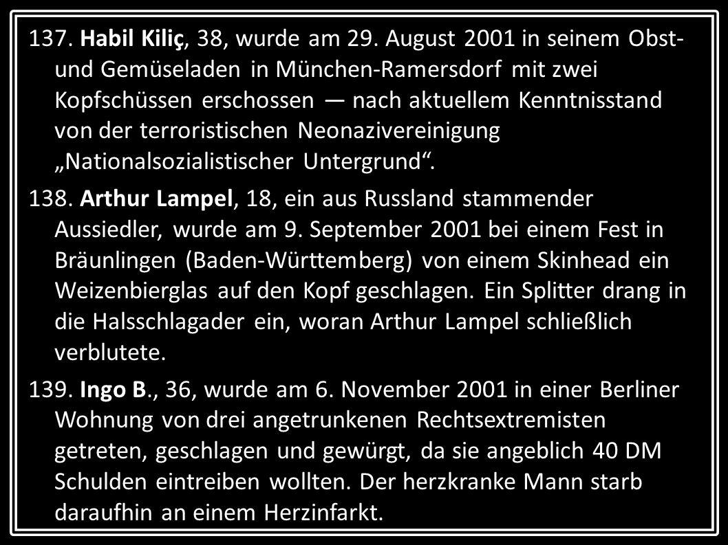 137. Habil Kiliç, 38, wurde am 29. August 2001 in seinem Obst- und Gemüseladen in München-Ramersdorf mit zwei Kopfschüssen erschossen nach aktuellem K