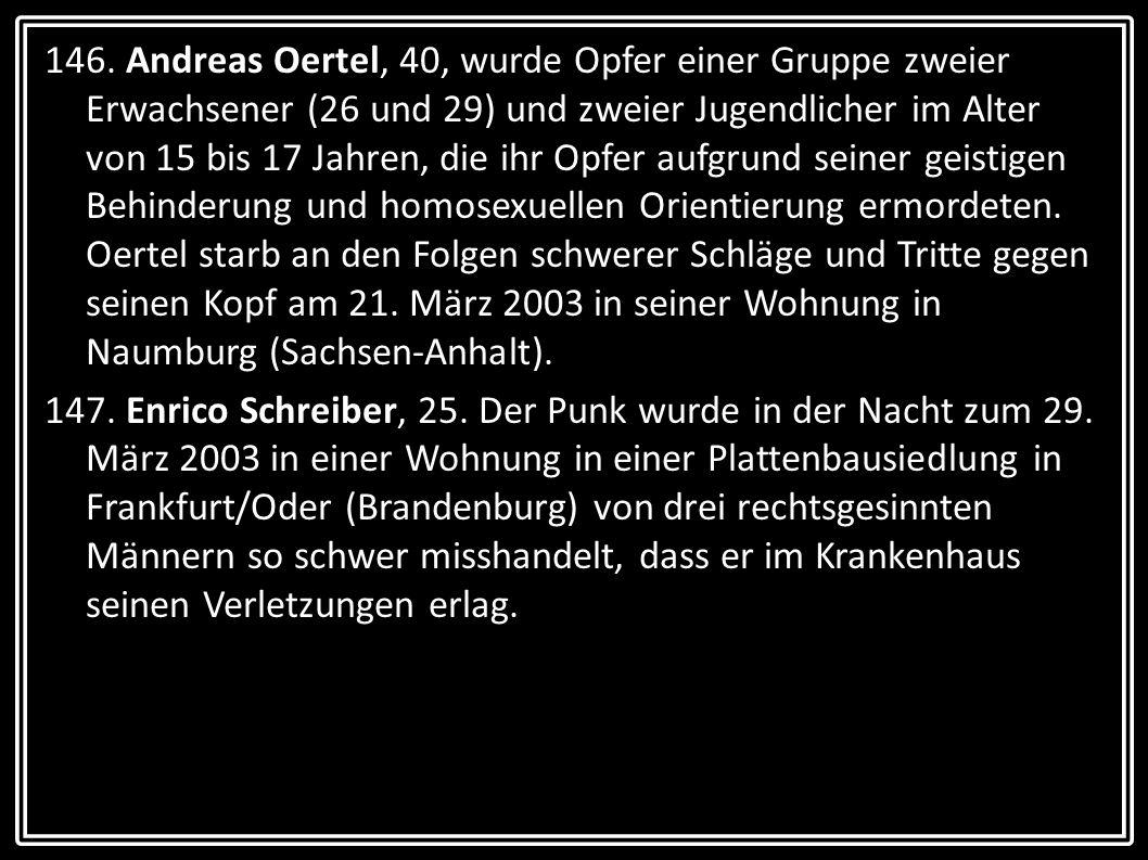 146. Andreas Oertel, 40, wurde Opfer einer Gruppe zweier Erwachsener (26 und 29) und zweier Jugendlicher im Alter von 15 bis 17 Jahren, die ihr Opfer