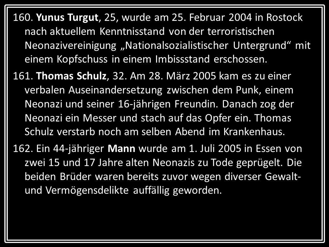 160. Yunus Turgut, 25, wurde am 25. Februar 2004 in Rostock nach aktuellem Kenntnisstand von der terroristischen Neonazivereinigung Nationalsozialisti
