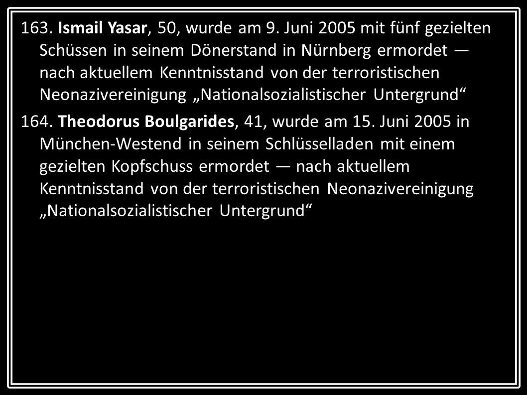 163. Ismail Yasar, 50, wurde am 9. Juni 2005 mit fünf gezielten Schüssen in seinem Dönerstand in Nürnberg ermordet nach aktuellem Kenntnisstand von de