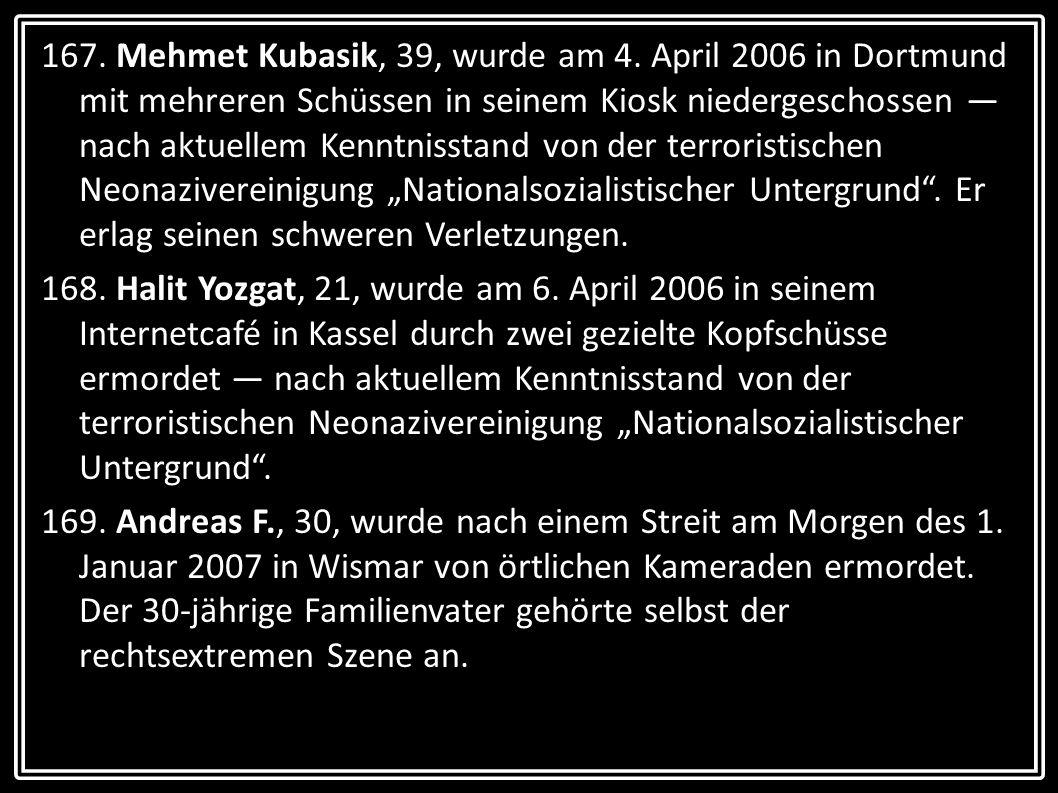 167. Mehmet Kubasik, 39, wurde am 4. April 2006 in Dortmund mit mehreren Schüssen in seinem Kiosk niedergeschossen nach aktuellem Kenntnisstand von de