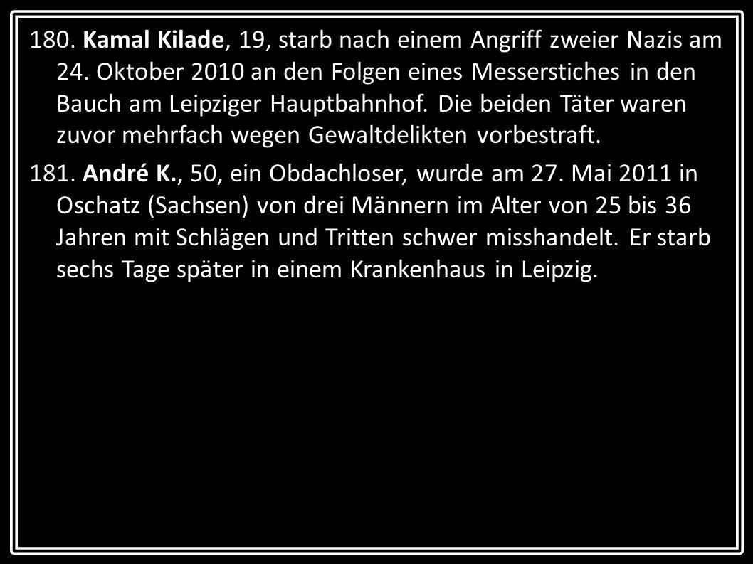 180. Kamal Kilade, 19, starb nach einem Angriff zweier Nazis am 24. Oktober 2010 an den Folgen eines Messerstiches in den Bauch am Leipziger Hauptbahn