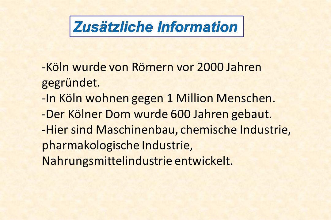 -Köln wurde von Römern vor 2000 Jahren gegründet. -In Köln wohnen gegen 1 Million Menschen. -Der Kölner Dom wurde 600 Jahren gebaut. -Hier sind Maschi