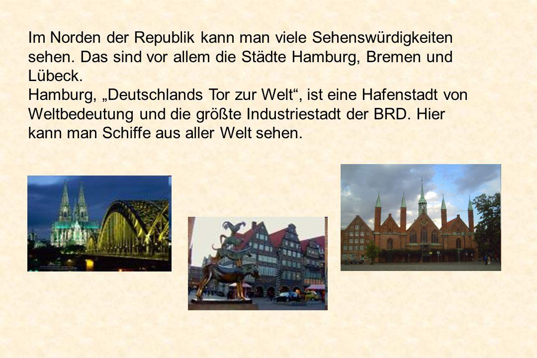 Im Norden der Republik kann man viele Sehenswürdigkeiten sehen. Das sind vor allem die Städte Hamburg, Bremen und Lübeck. Hamburg, Deutschlands Tor zu