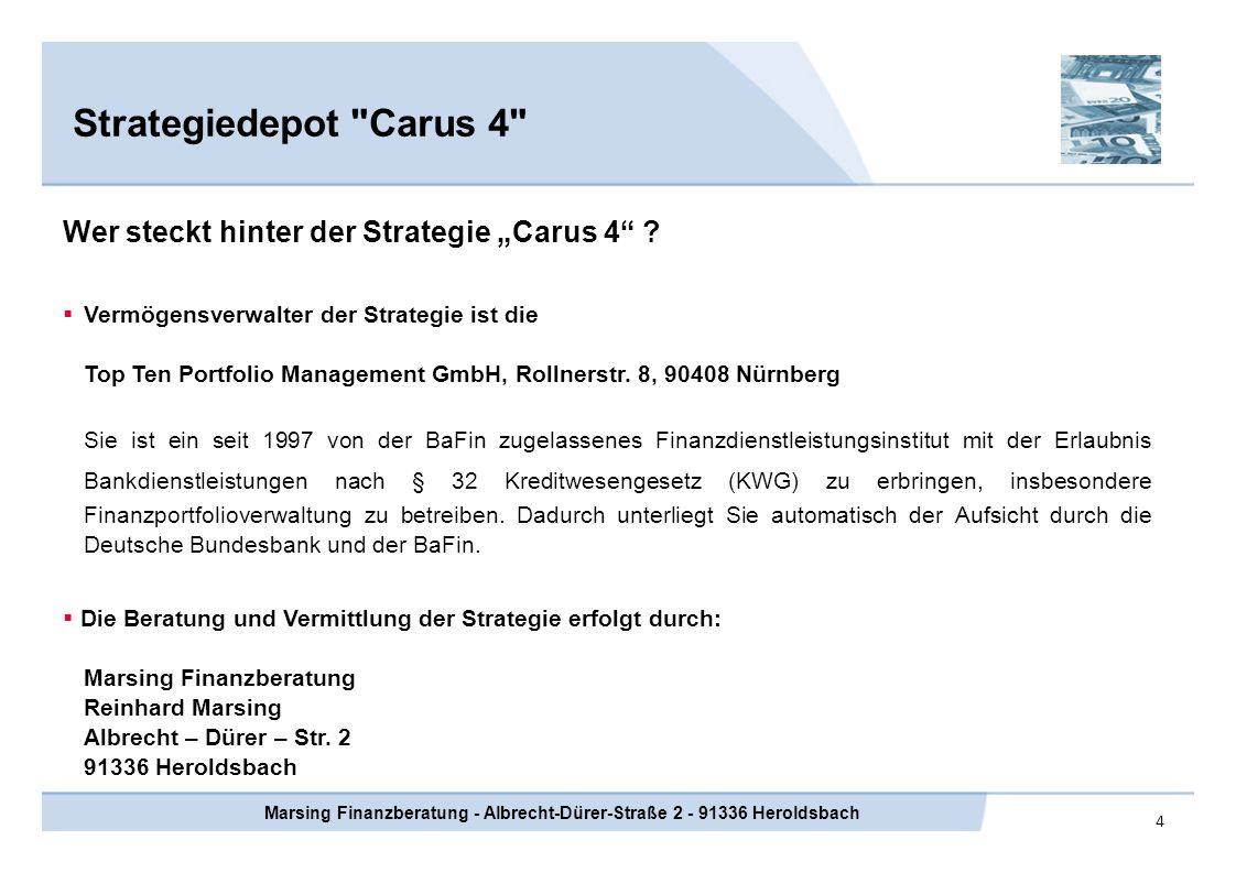 5 Strategiedepot Carus 4 Marsing Finanzberatung - Albrecht-Dürer-Straße 2 - 91336 Heroldsbach Anlagestrategie Die aktiv gemanagte Anlagestrategie CARUS 4 eignet sich für risikobewusste Anleger, die eine langfristige Wertsteigerung Ihrer Anlage anstreben und kontrollierte Schwankungen akzeptieren.