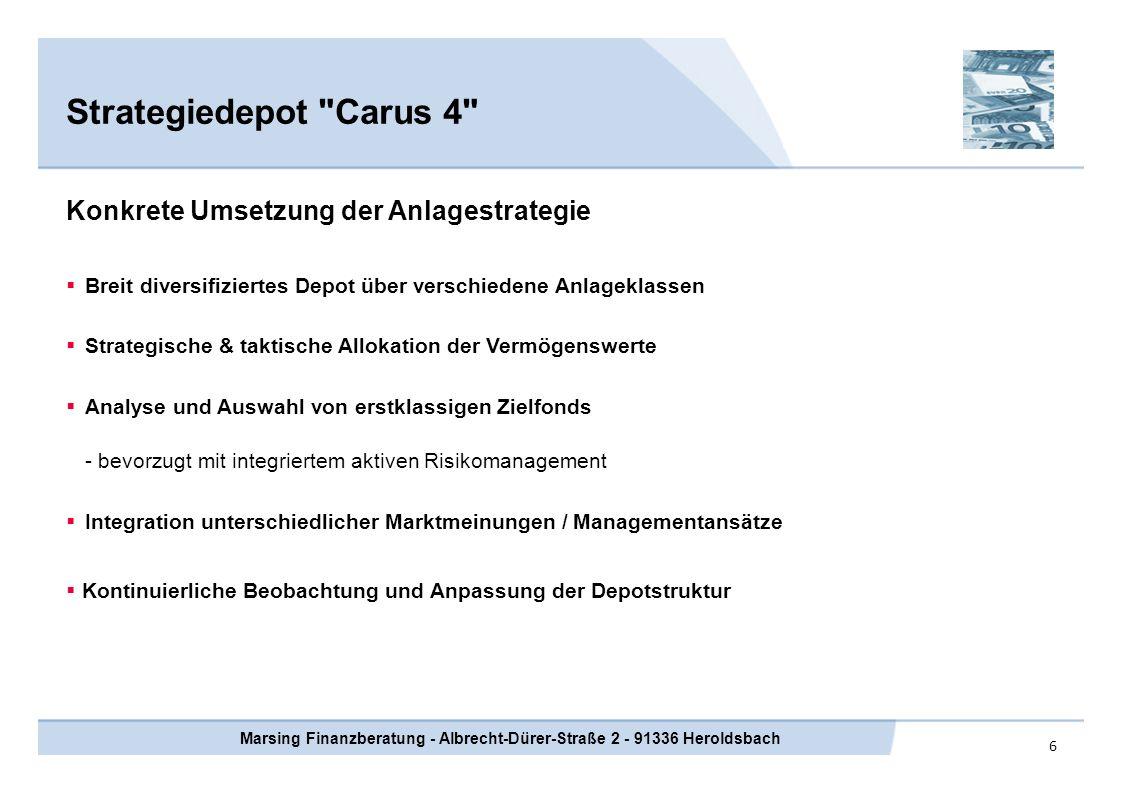7 Strategiedepot Carus 4 Marsing Finanzberatung - Albrecht-Dürer-Straße 2 - 91336 Heroldsbach Chancen und Risiken Risiken: Aktienfonds: Markt-, Zyklen-, Branchen- und Unternehmensbedingte Einflussfaktoren können zu Kursrückgängen führen Rentenfonds: Renditeanstieg bzw.