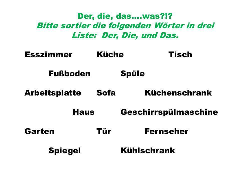 Der, die, das….was?!.Bitte sortier die folgenden Wörter in drei Liste: Der, Die, und Das.