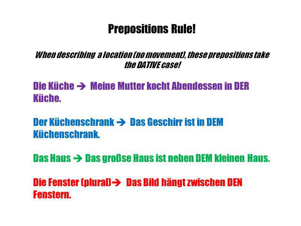 Prepositions Rule.When describing a motion, these prepositions take the Accusative Case.