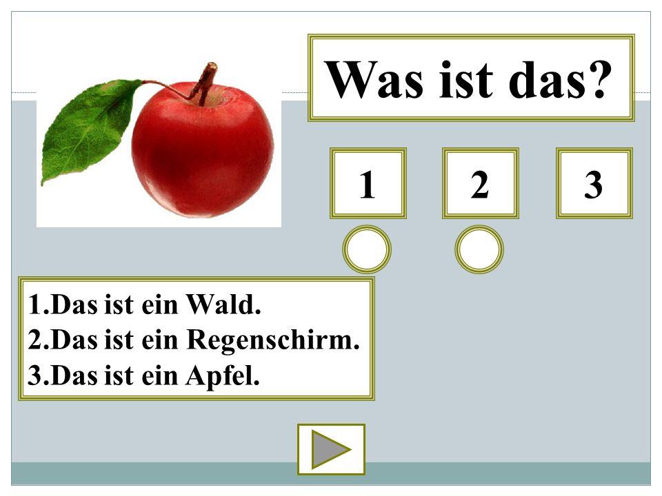 213 Was ist das? 1.Das ist ein Wald. 2.Das ist ein Regenschirm. 3.Das ist ein Apfel.