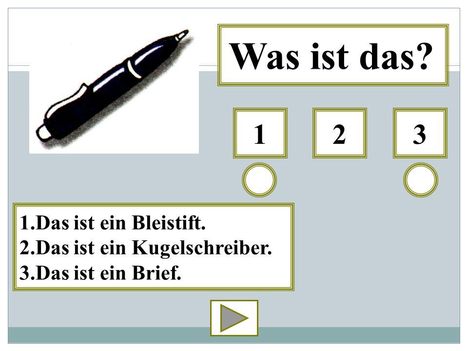 312 Was ist das? 1.Das ist ein Bleistift. 2.Das ist ein Kugelschreiber. 3.Das ist ein Brief.