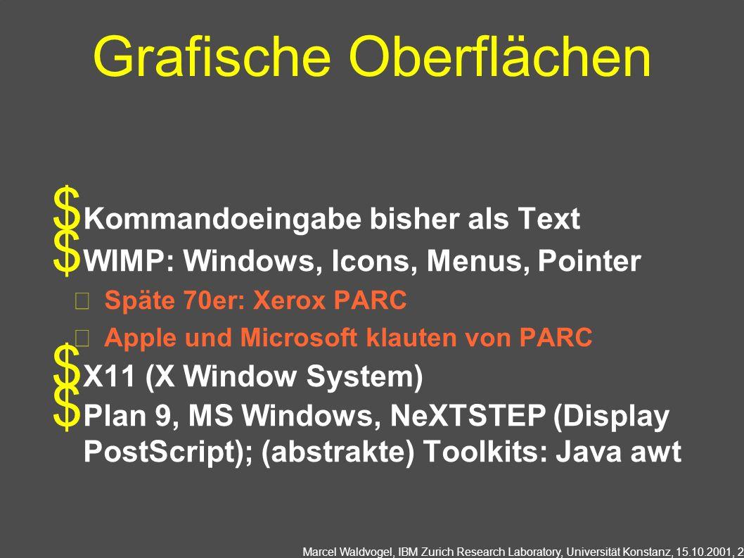 Marcel Waldvogel, IBM Zurich Research Laboratory, Universität Konstanz, 15.10.2001, 3 Eigenschaften eines Fenstersystems Leichte Bedienbarkeit Leichte Programmierbarkeit Schnell/effizient...