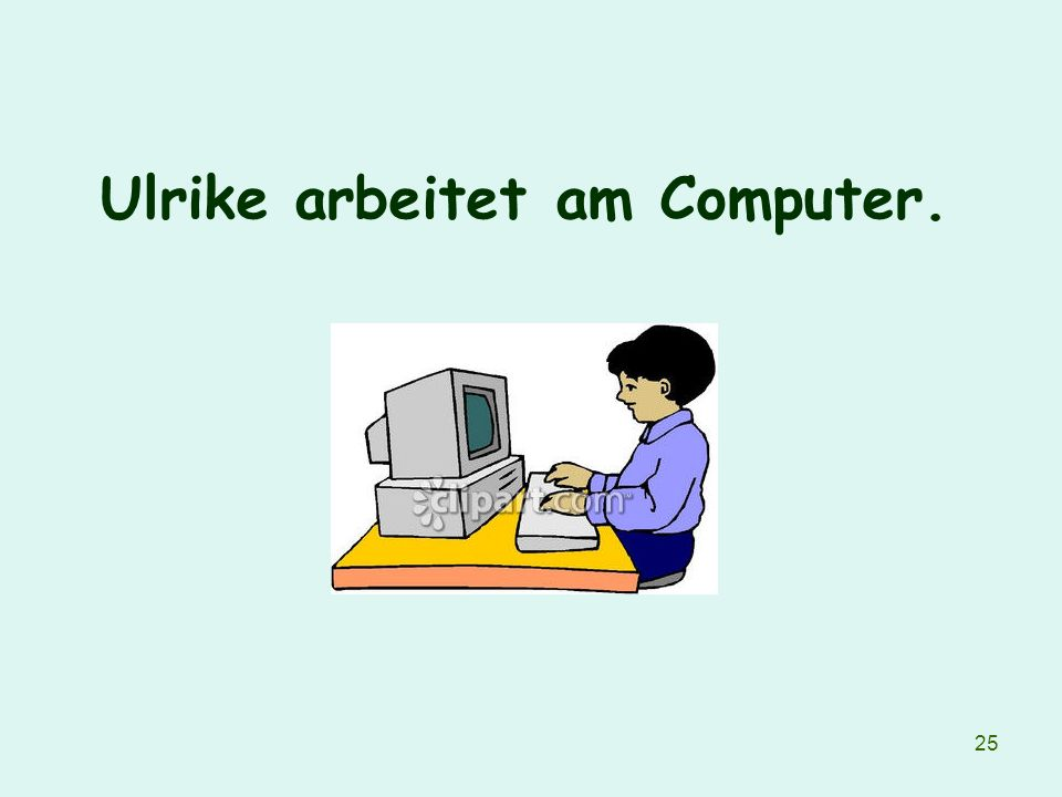 25 Ulrike arbeitet am Computer.