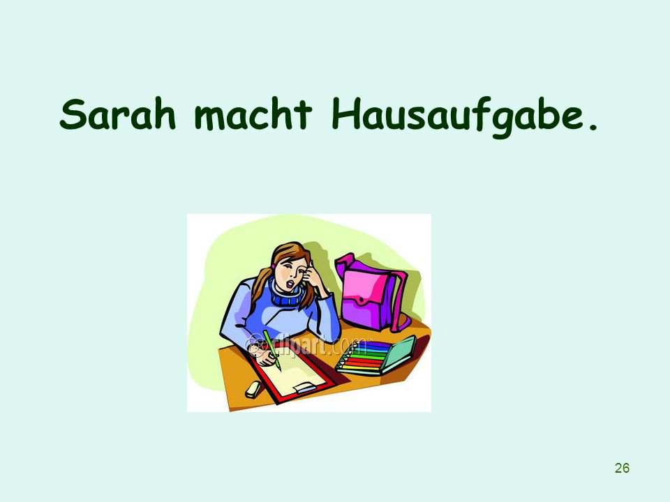 26 Sarah macht Hausaufgabe.