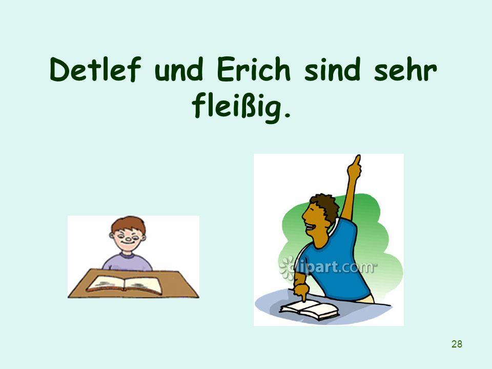 28 Detlef und Erich sind sehr fleißig.