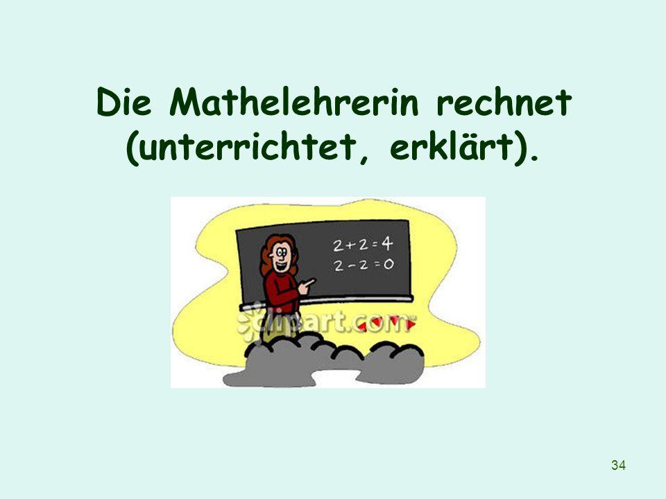 34 Die Mathelehrerin rechnet (unterrichtet, erklärt).