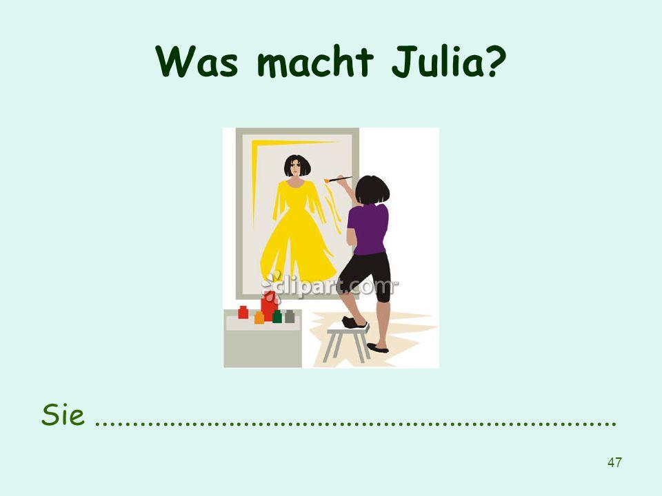 47 Was macht Julia? Sie.......................................................................