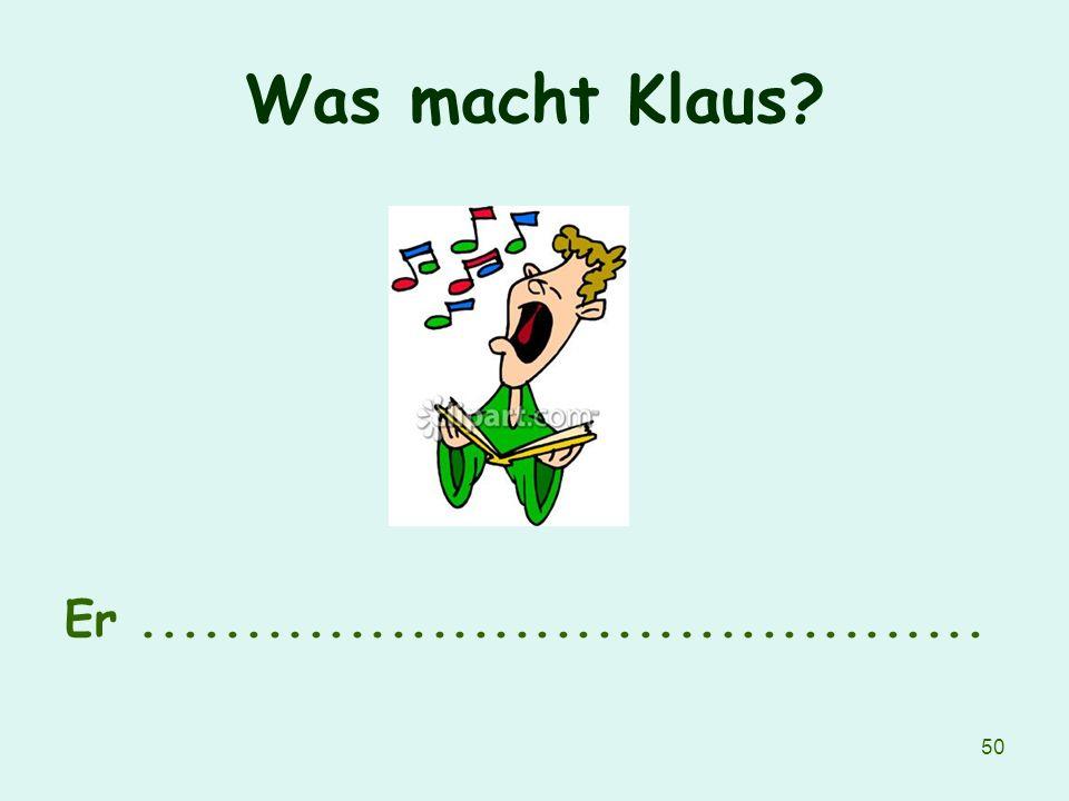 50 Was macht Klaus? Er.........................................
