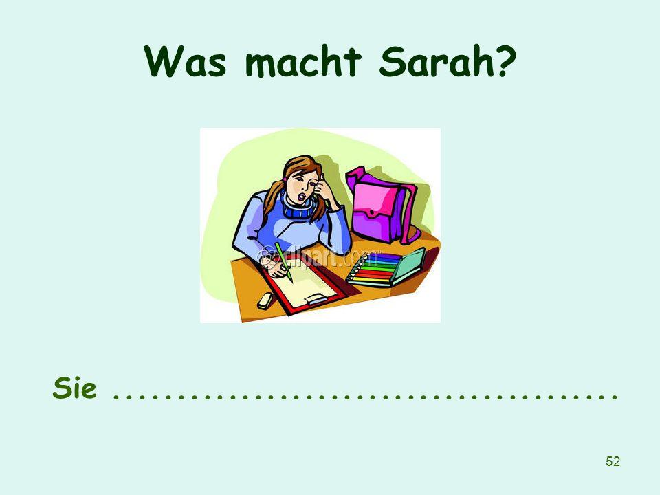 52 Was macht Sarah? Sie........................................