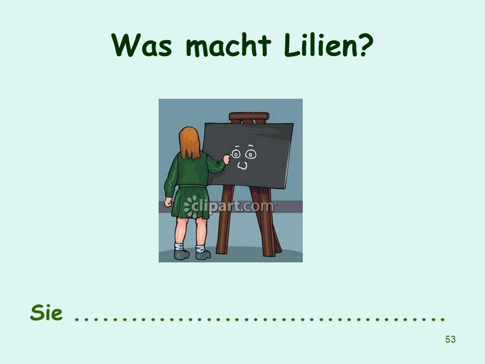 53 Was macht Lilien? Sie........................................