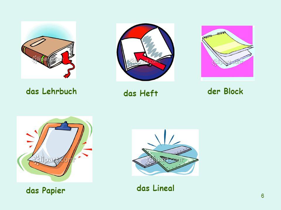 6 das Lehrbuch das Heft der Block das Papier das Lineal