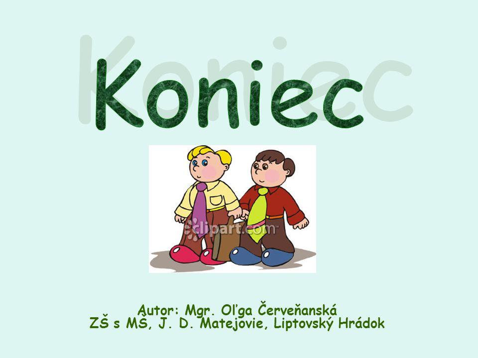 Autor: Mgr. Oľga Červeňanská ZŠ s MŠ, J. D. Matejovie, Liptovský Hrádok