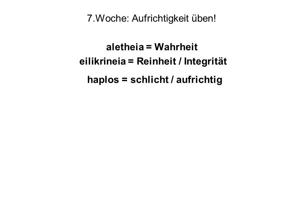 aletheia = Wahrheit eilikrineia = Reinheit / Integrität haplos = schlicht / aufrichtig