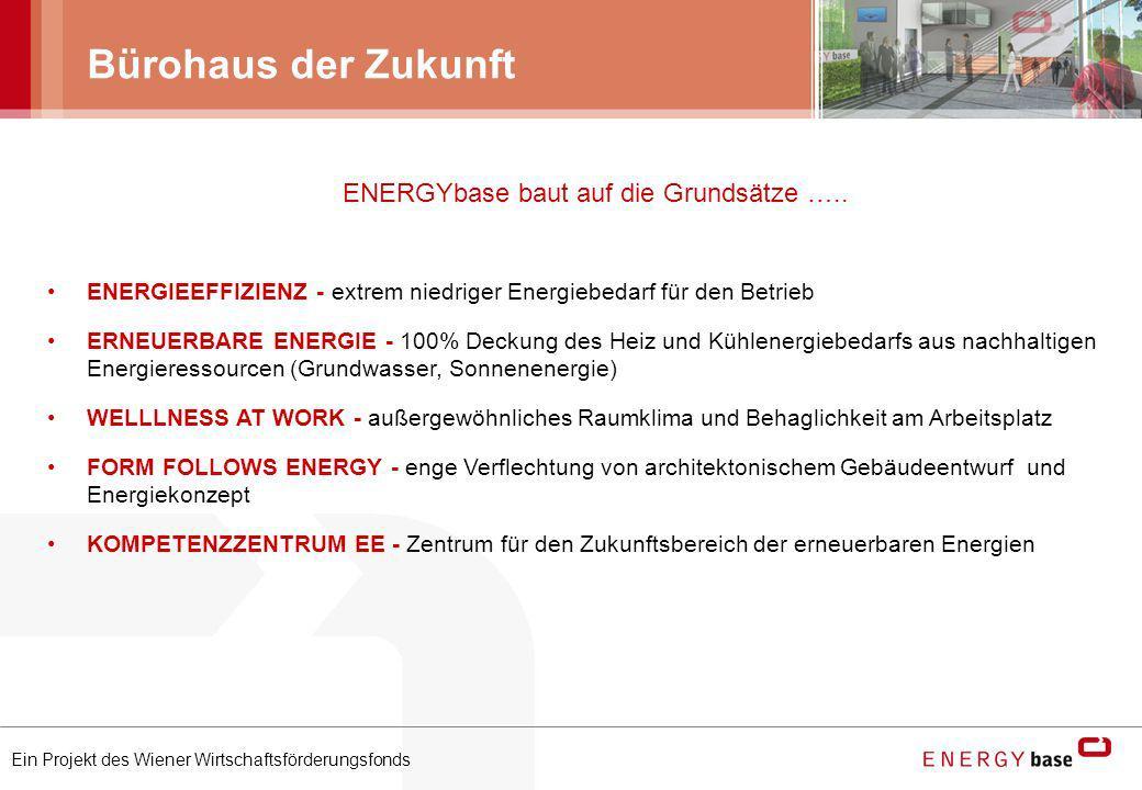 Ein Projekt des Wiener Wirtschaftsförderungsfonds Bürohaus der Zukunft ENERGYbase baut auf die Grundsätze ….. ENERGIEEFFIZIENZ - extrem niedriger Ener