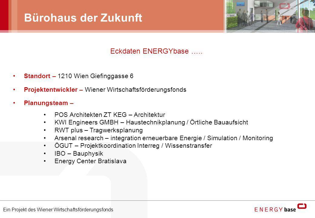 Ein Projekt des Wiener Wirtschaftsförderungsfonds Bürohaus der Zukunft Eckdaten ENERGYbase ….. Standort – 1210 Wien Giefinggasse 6 Projektentwickler –