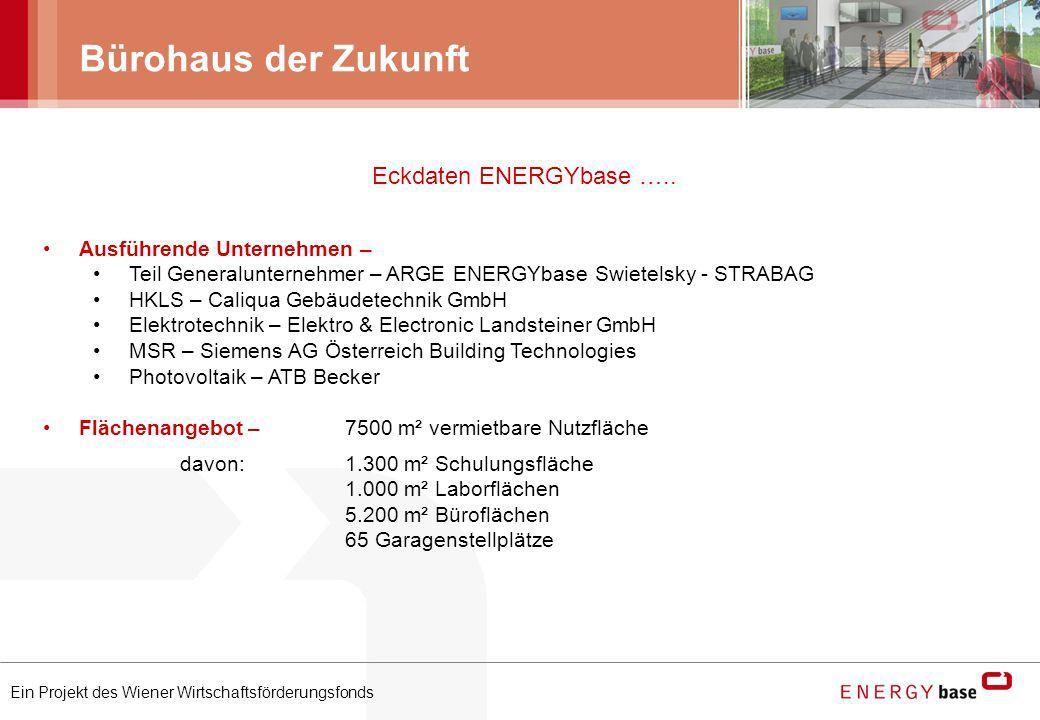 Ein Projekt des Wiener Wirtschaftsförderungsfonds Bürohaus der Zukunft Eckdaten ENERGYbase ….. Ausführende Unternehmen – Teil Generalunternehmer – ARG