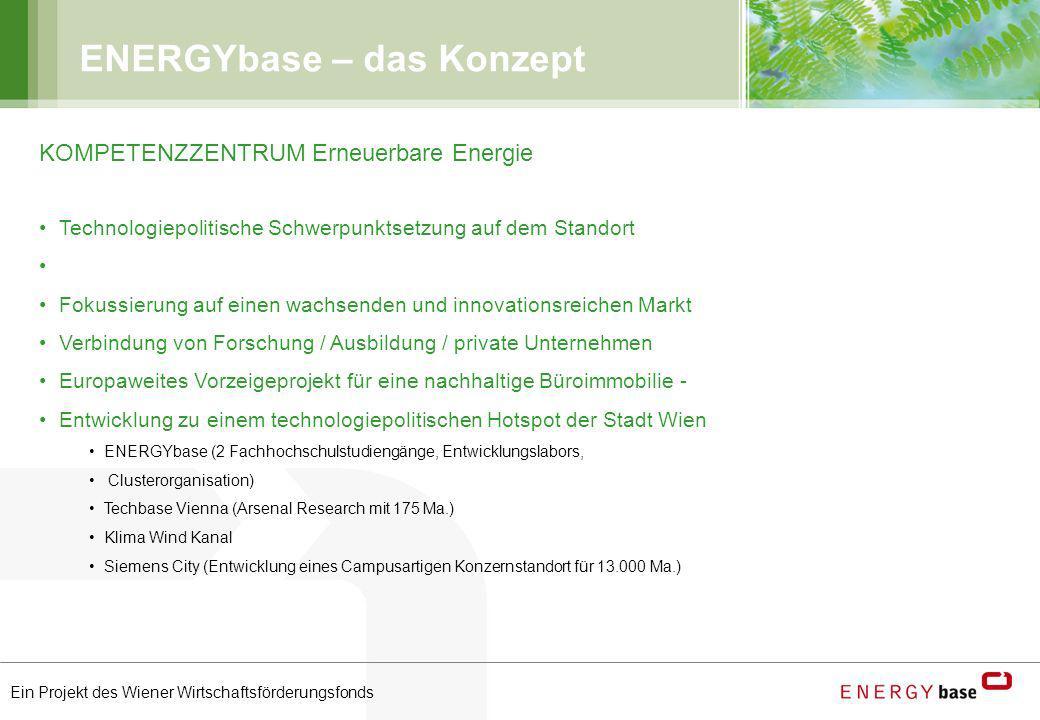 Ein Projekt des Wiener Wirtschaftsförderungsfonds ENERGYbase – das Konzept KOMPETENZZENTRUM Erneuerbare Energie Technologiepolitische Schwerpunktsetzu