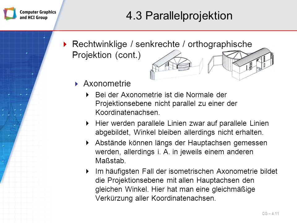 Rechtwinklige / senkrechte / orthographische Projektion (cont.) Axonometrie Bei der Axonometrie ist die Normale der Projektionsebene nicht parallel zu