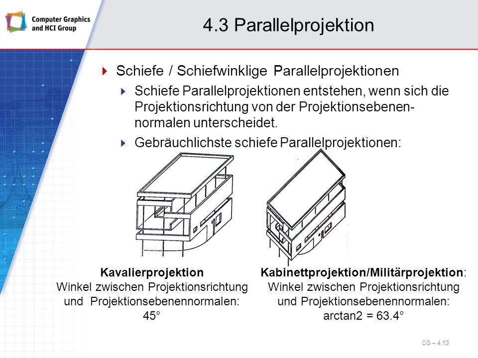 4.3 Parallelprojektion Schiefe / Schiefwinklige Parallelprojektionen Schiefe Parallelprojektionen entstehen, wenn sich die Projektionsrichtung von der