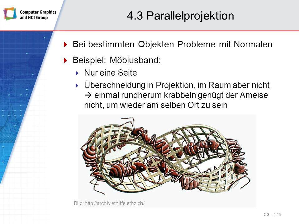 4.3 Parallelprojektion CG – 4.15 Bei bestimmten Objekten Probleme mit Normalen Beispiel: Möbiusband: Nur eine Seite Überschneidung in Projektion, im R