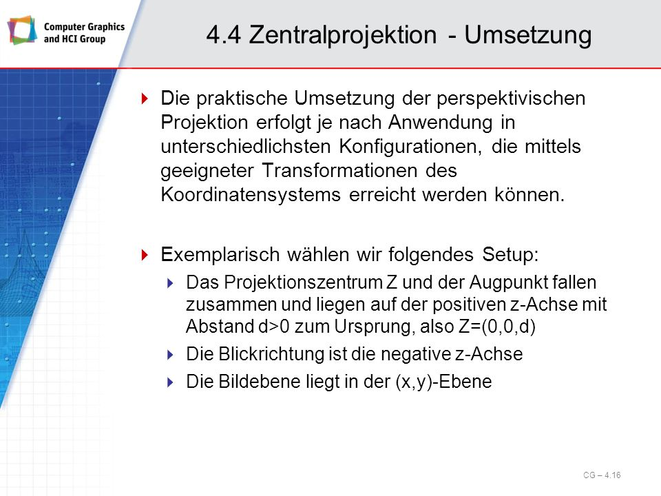 4.4 Zentralprojektion - Umsetzung Die praktische Umsetzung der perspektivischen Projektion erfolgt je nach Anwendung in unterschiedlichsten Konfigurat