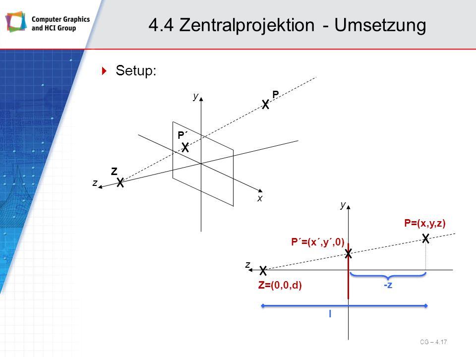 4.4 Zentralprojektion - Umsetzung Setup: x y z Z P P´ y Z=(0,0,d) P=(x,y,z) P´=(x´,y´,0) z CG – 4.17 l -z