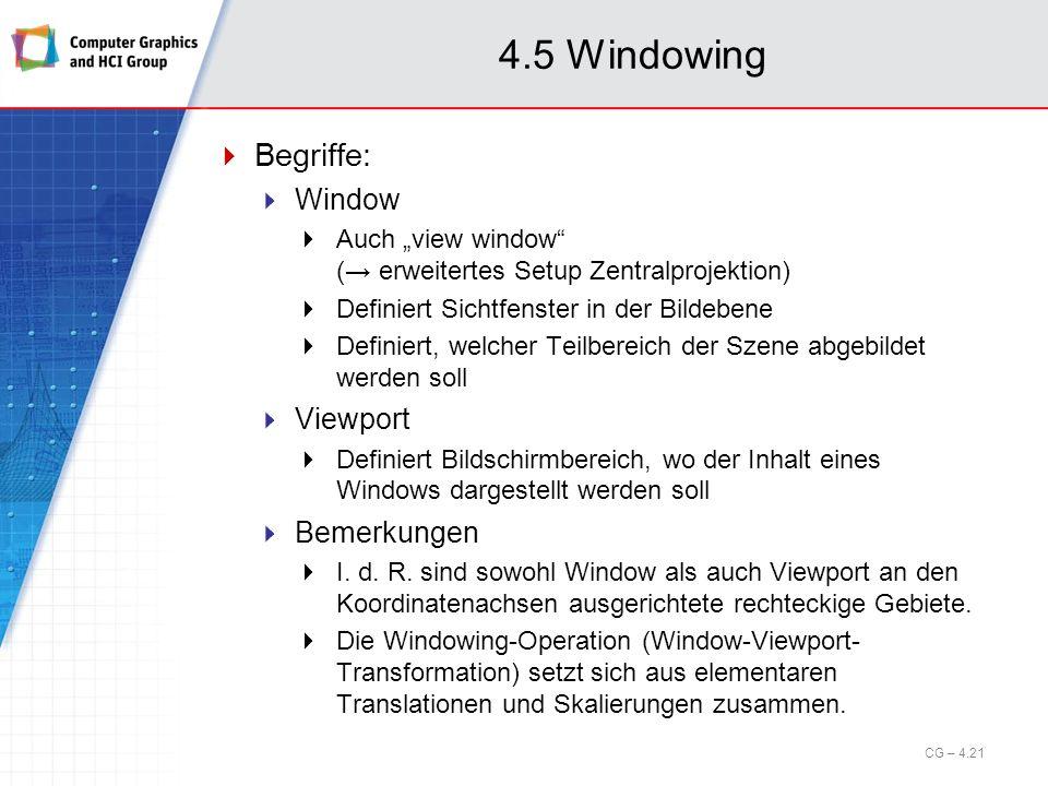 4.5 Windowing Begriffe: Window Auch view window ( erweitertes Setup Zentralprojektion) Definiert Sichtfenster in der Bildebene Definiert, welcher Teil