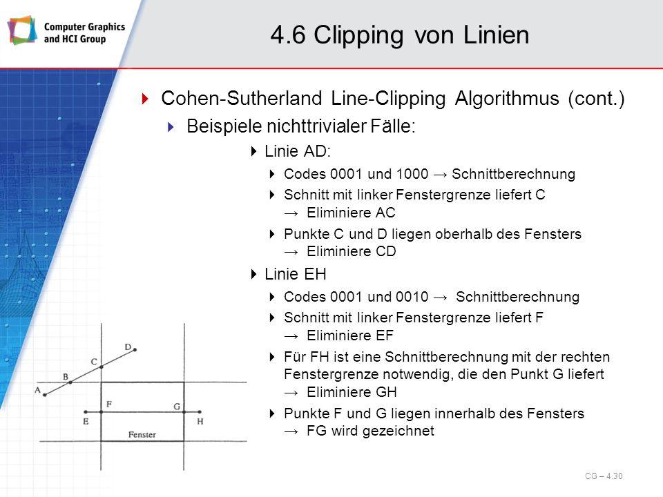 4.6 Clipping von Linien Cohen-Sutherland Line-Clipping Algorithmus (cont.) Beispiele nichttrivialer Fälle: Linie AD: Codes 0001 und 1000 Schnittberech