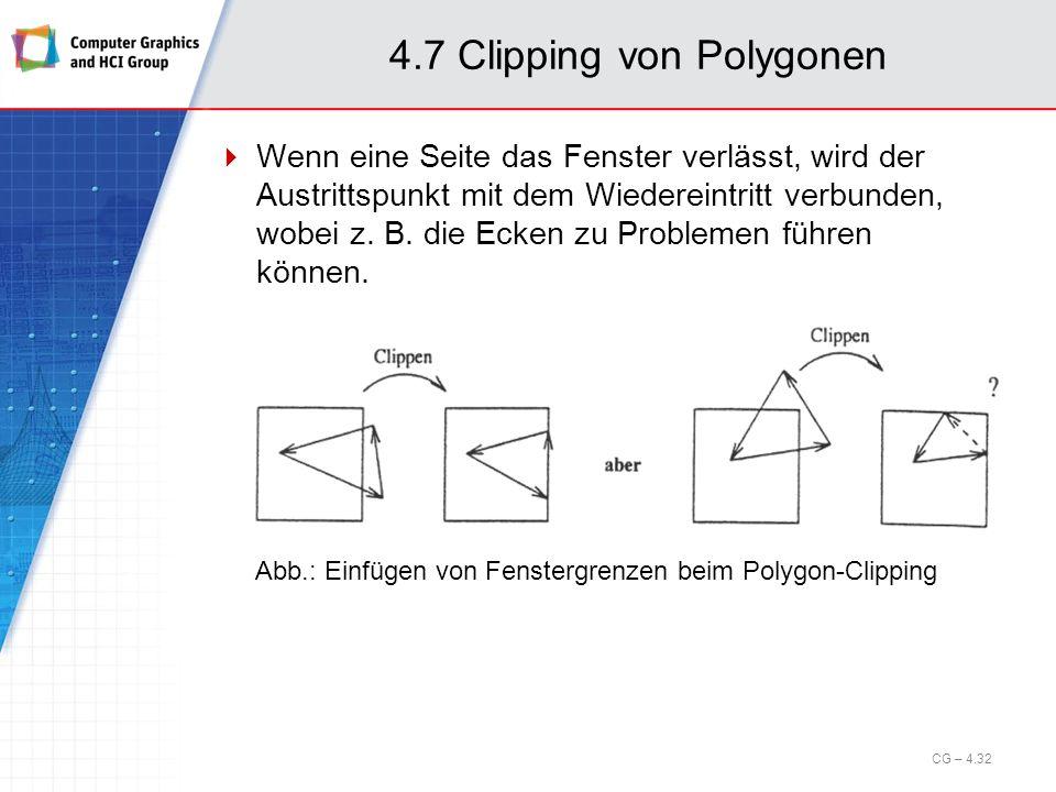 4.7 Clipping von Polygonen Wenn eine Seite das Fenster verlässt, wird der Austrittspunkt mit dem Wiedereintritt verbunden, wobei z. B. die Ecken zu Pr