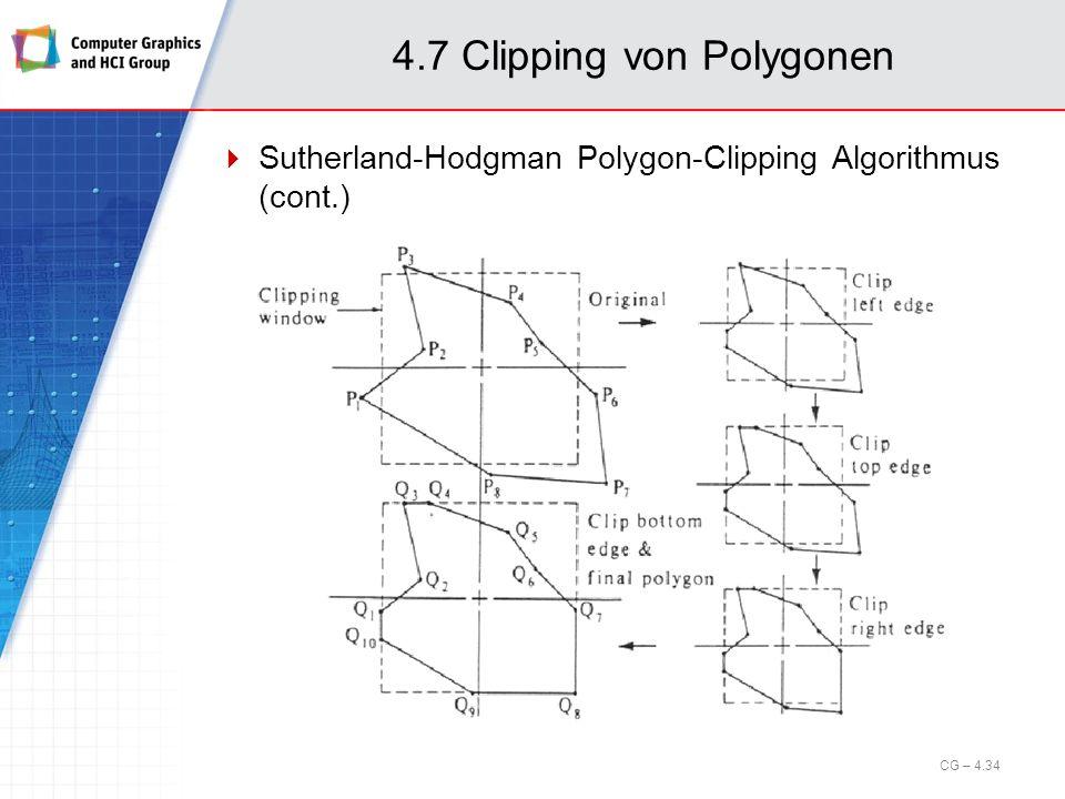 4.7 Clipping von Polygonen Sutherland-Hodgman Polygon-Clipping Algorithmus (cont.) CG – 4.34