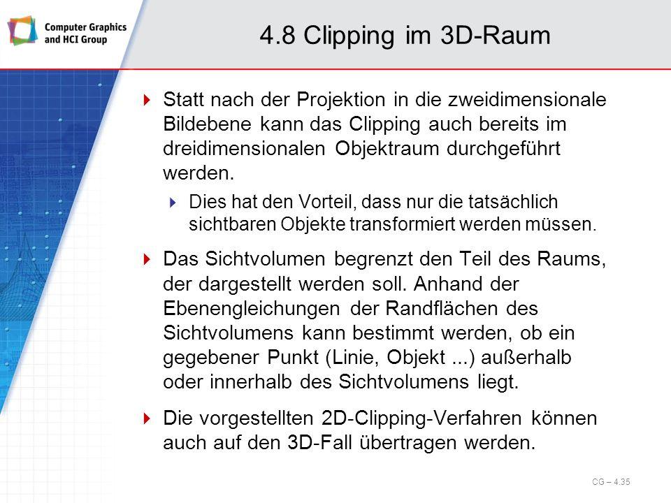 4.8 Clipping im 3D-Raum Statt nach der Projektion in die zweidimensionale Bildebene kann das Clipping auch bereits im dreidimensionalen Objektraum dur