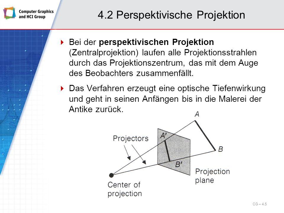4.2 Perspektivische Projektion Bei der perspektivischen Projektion (Zentralprojektion) laufen alle Projektionsstrahlen durch das Projektionszentrum, d