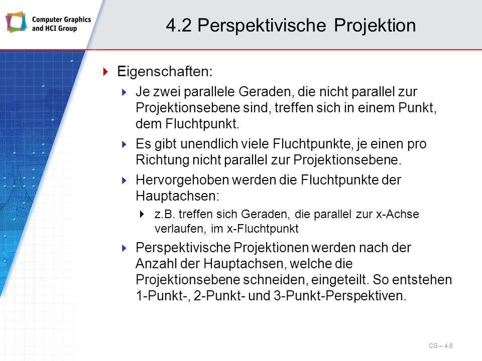 4.2 Perspektivische Projektion Eigenschaften: Je zwei parallele Geraden, die nicht parallel zur Projektionsebene sind, treffen sich in einem Punkt, de