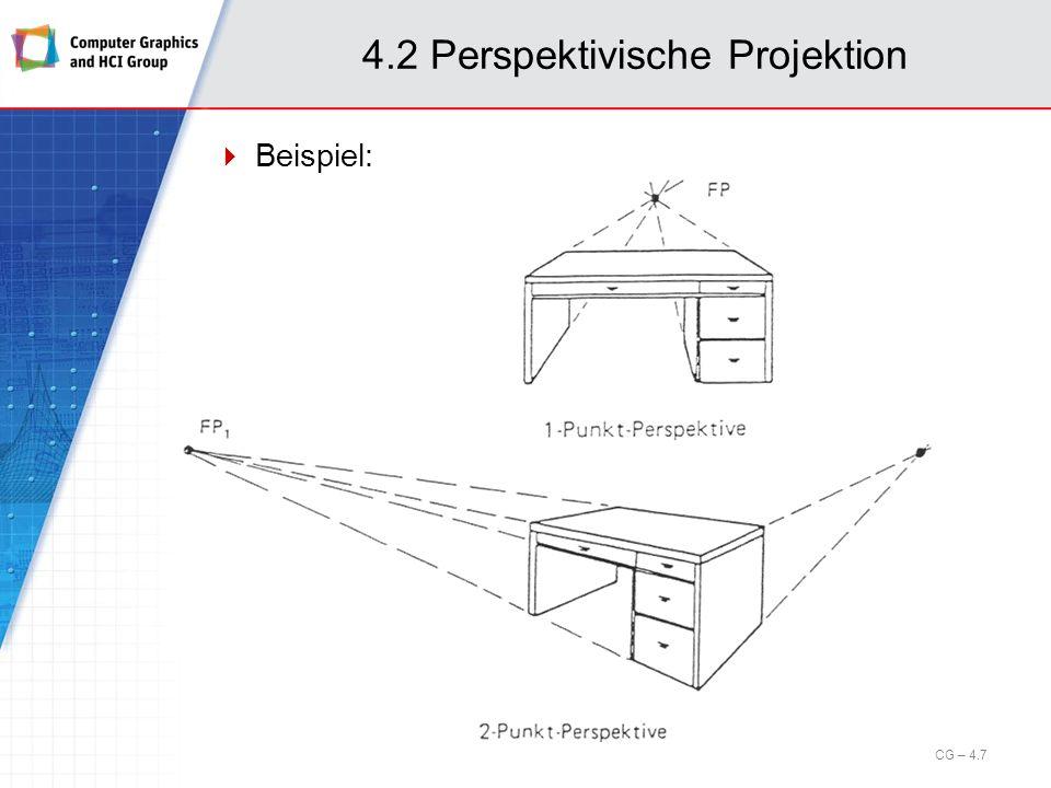 Aus dem Strahlensatz folgt: Folglich gilt: Die Zentralprojektion wird in diesem Setup somit durch folgende Matrix beschrieben: und CG – 4.18 4.4 Zentralprojektion - Umsetzung