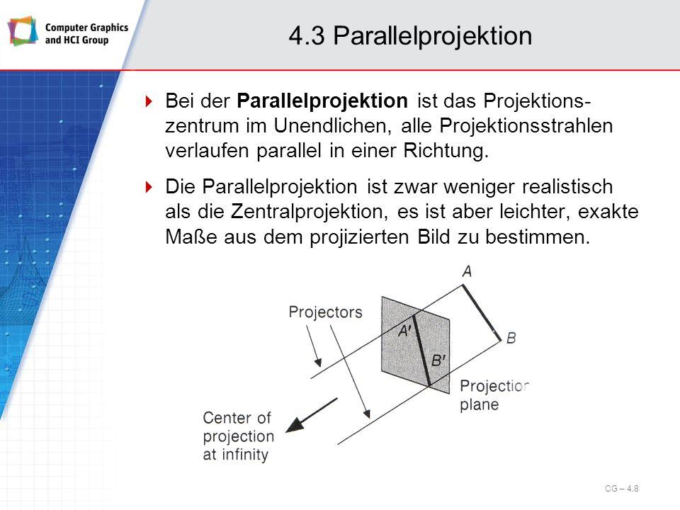 Erweitertes Setup: In der Bildebene wird ein Sichtfenster (view window) spezifiziert (Breite, Höhe, Verhältnis Breite zu Höhe); das Sichtfenster ist symmetrisch um den Ursprung angeordnet Die Projektoren durch die Ecken des Sichtfensters definieren das sogenannte Sichtvolumen (viewing frustum) Zusätzlich begrenzen zwei zur Bildebene parallele Ebenen (front und back clipping plane) das Sichtvolumen in z-Richtung Das Sichtvolumen begrenzt den Teil des Raums, der dargestellt werden soll ( Clipping) CG – 4.19