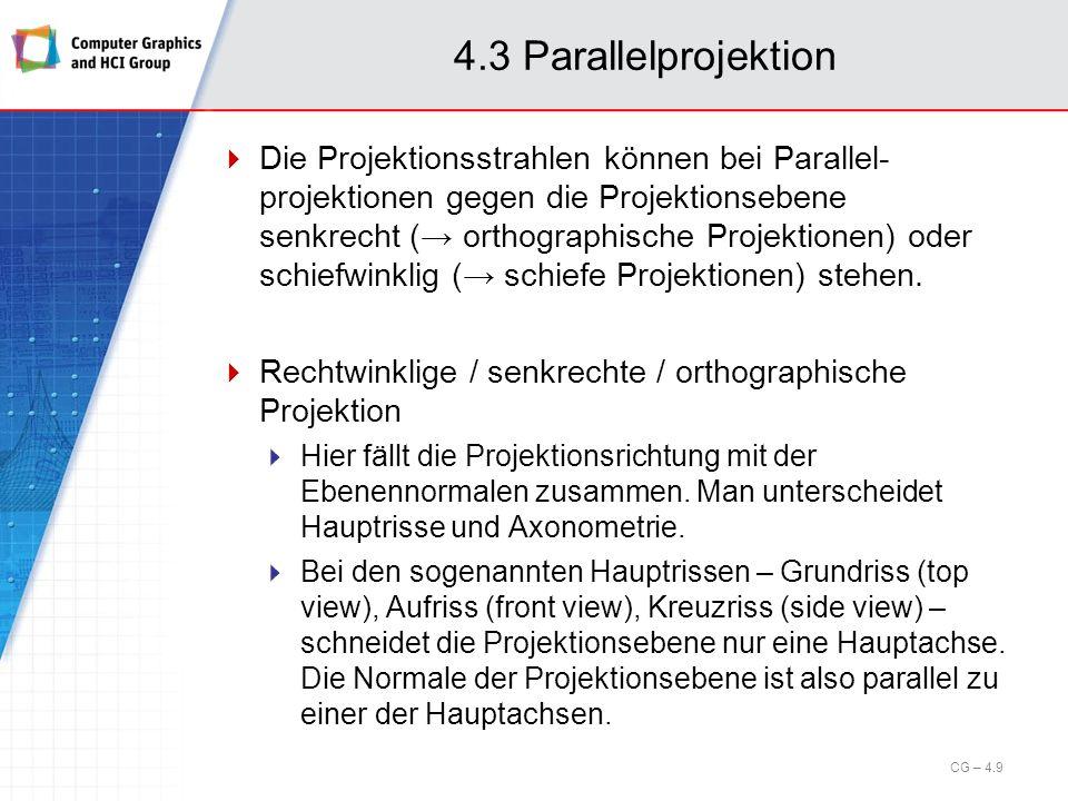 4.3 Parallelprojektion Die Projektionsstrahlen können bei Parallel- projektionen gegen die Projektionsebene senkrecht ( orthographische Projektionen)