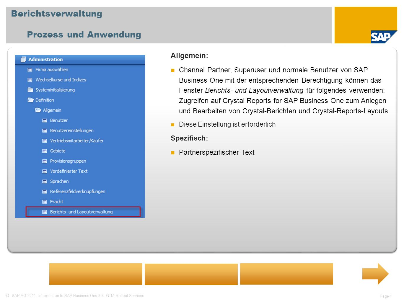 SAP AG 2011, Introduction to SAP Business One 8.8, GTM Rollout Services Page 4 Berichtsverwaltung Prozess und Anwendung Allgemein: Channel Partner, Su